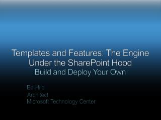 Templates and Features: The Engine Under the SharePoint Hood Build and Deploy Your Own