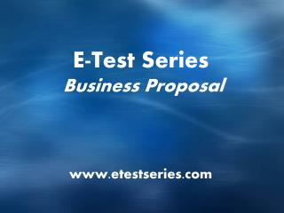 E-Test Series  Business  Proposal www.etestseries.com