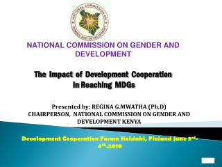 NATIONAL COMMISSION ON GENDER AND DEVELOPMENT   The  Impact  of  Development  Cooperation  in Reaching  MDGs