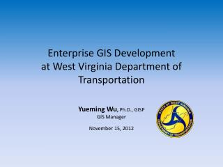 Enterprise GIS Development  at West Virginia Department of Transportation