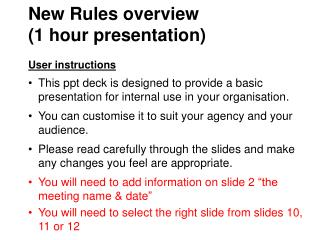 New Rules overview (1 hour presentation) User instructions This ppt deck is designed to provide a basic presentation fo