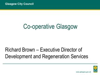 Co-operative Glasgow Richard Brown – Executive Director of Development and Regeneration Services