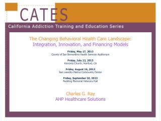 The Changing Behavioral Health Care Landscape:  Integration, Innovation, and Financing Models  Friday, May 17, 2013