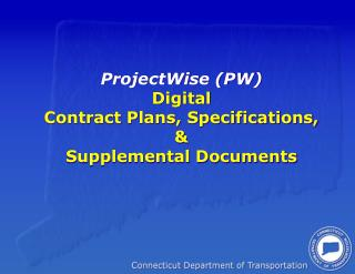 ProjectWise PW Digital Contract Plans, Specifications,    Supplemental Documents