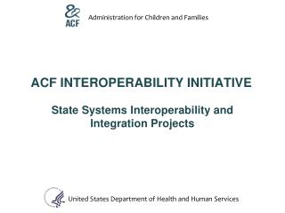 ACF INTEROPERABILITY INITIATIVE
