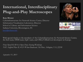 International, Interdisciplinary  Plug-and-Play  Macroscopes Katy  Börner Cyberinfrastructure for Network Science Cente