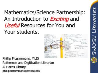 Mathematics/Science Partnership: An Introduction to  Exciting  and  Useful  Resources for You and Your students.