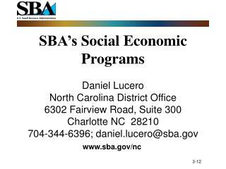 SBA's  Social Economic Programs Daniel Lucero North Carolina District Office 6302 Fairview Road, Suite 300 Charlotte NC