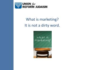 What is marketing? It  is not a dirty word.