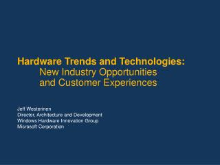 Hardware Trends and Technologies:   New Industry Opportunities   and Customer Experiences