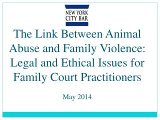 The  Link Between Animal Abuse and Family  Violence: Legal and Ethical Issues for Family Court Practitioners May 2014