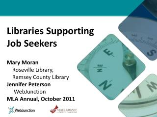 Libraries Supporting  Job Seekers  Mary Moran     Roseville Library,      Ramsey County Library Jennifer Peterson