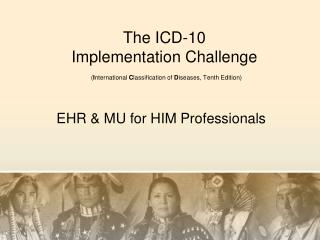 The ICD-10  Implementation Challenge ( I nternational  C lassification of  D iseases, Tenth Edition)