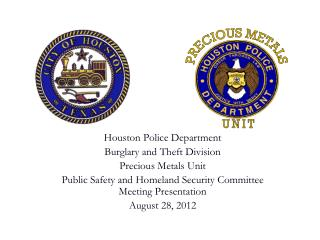 Houston Police Department  Burglary and Theft Division Precious Metals Unit Public Safety and Homeland Security Committ