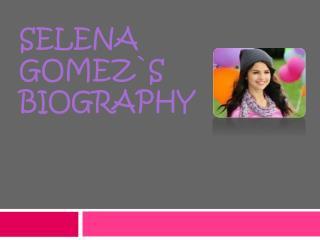Selena Gomez`s biography