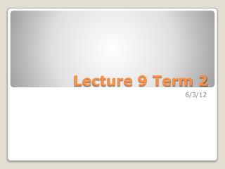 Lecture 9 Term 2