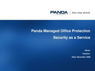 Panda Managed Office Protection Security as a Service Name :  Position:  Date:  December 2008