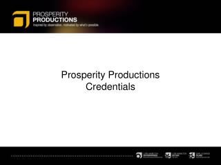 Prosperity Productions  Credentials