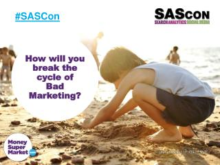 How will you break the cycle of Bad Marketing ?