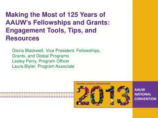 Gloria Blackwell, Vice President, Fellowships, Grants, and Global Programs Lesley  Perry, Program  Officer Laura Blyler