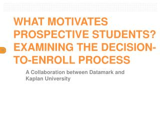 WHAT MOTIVATES PROSPECTIVE STUDENTS? EXAMINING THE DECISION-TO-ENROLL PROCESS
