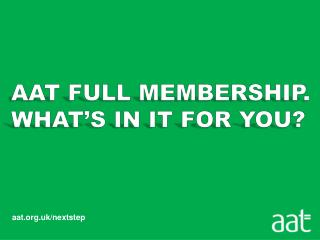 AAT FULL MEMBERSHIP.  WHAT'S IN IT FOR YOU?