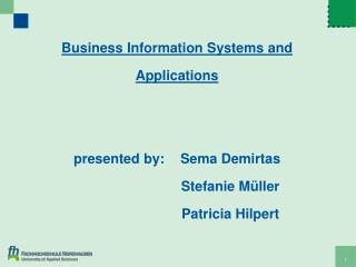 Business Information  S ystems  and Applications presented by :	Sema  D emirtas 		Stefanie Müller Patricia  Hilpert
