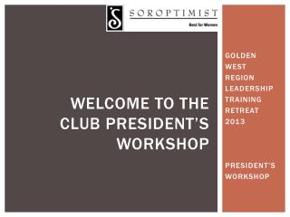 Welcome to the  club president's workshop