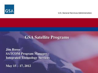 Jim Russo SATCOM Program Manager Integrated Technology Services May 15 – 17, 2012