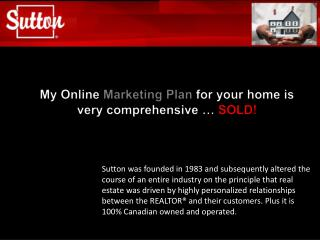 My  Online  Marketing Plan  for your home is    very comprehensive …  SOLD!