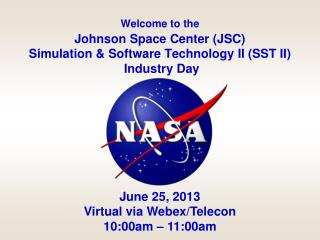 Welcome to the Johnson Space Center (JSC) Simulation  &  Software Technology II (SST II) Industry Day
