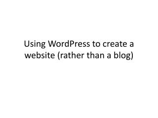Using WordPress to create a website (rather than a blog)