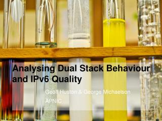 Analysing  Dual Stack  B ehaviour and IPv6 Quality