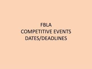 FBLA COMPETITIVE EVENTS DATES/DEADLINES