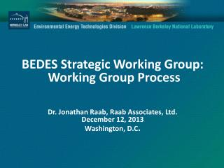 BEDES  Strategic Working Group:  Working Group  Process Dr . Jonathan Raab, Raab Associates, Ltd. December  12,  2013 W