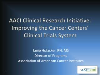 AACI Clinical Research Initiative: Improving the Cancer Centers� Clinical Trials System