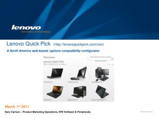 Lenovo Quick Pick   (http:// lenovoquickpick.com/can) A North America web-based, options compatibility  configurator