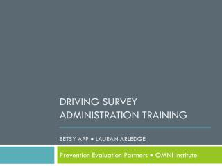 Driving survey administration training  Betsy  App    Lauran Arledge