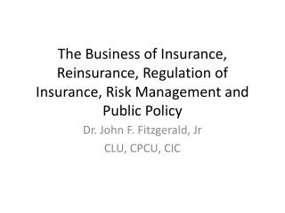 The Business of Insurance, Reinsurance, Regulation of Insurance, Risk Management and Public Policy
