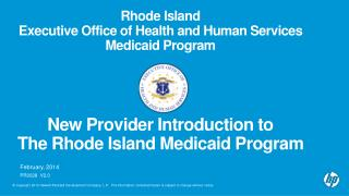 Rhode Island  Executive Office of Health and Human Services Medicaid Program New Provider Introduction to  The Rhode Is