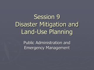 Session 9 Disaster Mitigation and Land-Use Planning