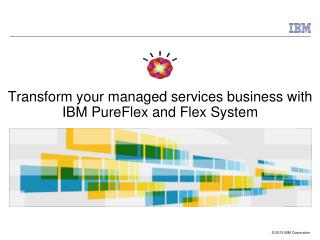 Transform your managed services business with IBM PureFlex and Flex System