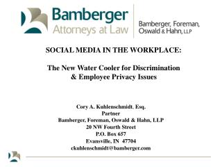 SOCIAL MEDIA IN THE WORKPLACE: The New Water Cooler for Discrimination  & Employee Privacy Issues Cory A. Kuhlenschmidt