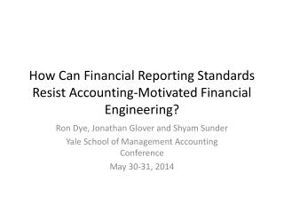 How Can Financial Reporting Standards Resist Accounting-Motivated Financial Engineering?