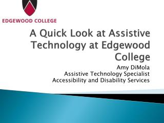 A Quick Look at Assistive Technology at Edgewood College