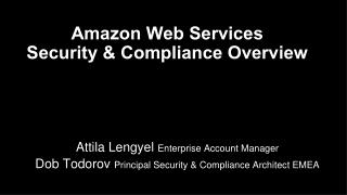 Attila  Lengyel  Enterprise Account Manager Dob Todorov  Principal  Security & Compliance  Architect  EMEA