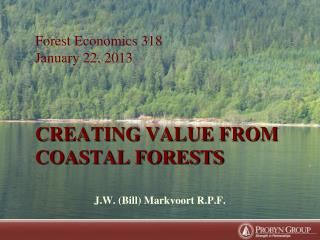Forest Economics 318 January 22, 2013 CREATING VALUE FROM COASTAL FORESTS