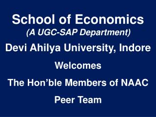 School  of Economics  (A UGC-SAP  Department) Devi  Ahilya University,  Indore Welcomes  The  Hon'ble  Members of NAAC