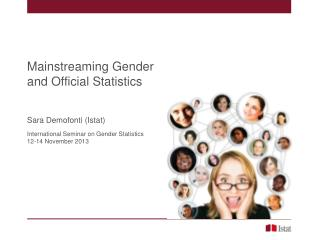 Mainstreaming Gender  and Official Statistics Sara Demofonti (Istat) International Seminar on Gender Statistics 12-14 N