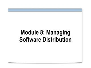 Module 8: Managing Software Distribution